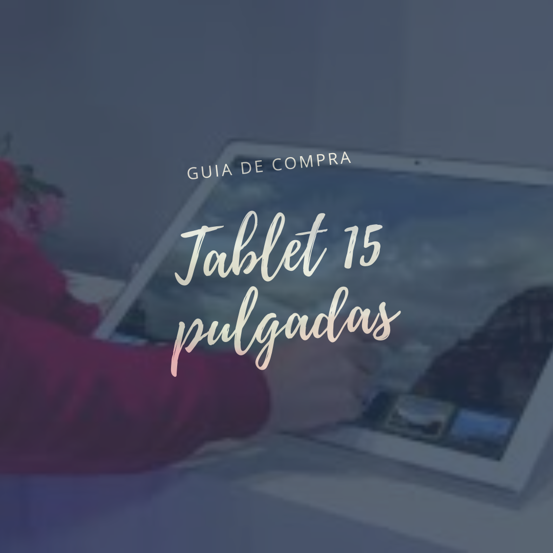 Top 6 Tablet 15 pulgadas